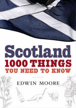 Scotland : 1000 Things You Need To Know : 1000 Things You Need to Know - Edwin Moore