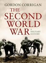 The Second World War : A Military History - Gordon Corrigan