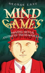 Mind Games : Amazing Mental Arithmetic Made Easy - George Lane