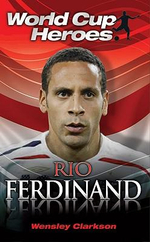 Rio Ferdinand : World Cup Heroes - Wensley Clarkson