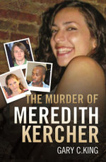 The Murder of Meredith Kercher - Gary C King