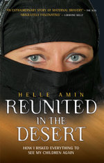 Reunited in the Desert : How I Risked Everything to See My Children Again - Helle Amin