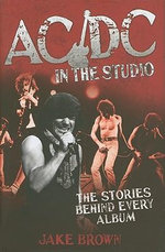 AC/DC in the Studio : The Stories Behind Every Album - Jake Brown