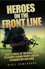 Heroes on the Front Line : True Stories of the Deadliest Missions Behind Enemy Lines in Afghanistan and Iraq - Nigel Cawthorne