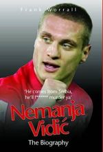 Nemanja Vidic - the Biography : Captain Fantastic - Frank Worrall