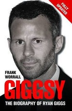 Giggsy : The Biography of Ryan Giggs - Frank Worrall