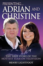 Presenting... Adrian and Christine : The True Story of the Hottest Team in Television - Henry Lightfoot