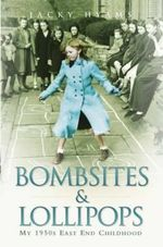 Bombsites and Lollipops : My 1950s East End Childhood - Jacky Hyams