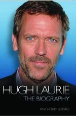 Hugh Laurie - the Biography - Anthony Bunko