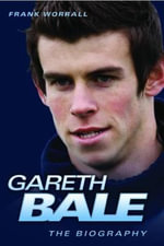 Gareth Bale - the Biography - Frank Worrall