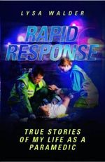 Rapid Response : True Stories of My Life as a Paramedic - Lysa Walder