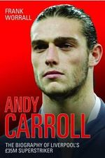 Andy Carroll - The Biography : The Biography of Sir Alex Ferguson, Britain's Grea... - Frank Worrall