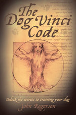 The Dog Vinci Code : Unlock the Secrets to Training Your Dog - John Rogerson