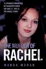 The Murder of Rachel : A Stranger Murdered My Daughter When She Was 21. This is the Whole Story - Wanda Moran