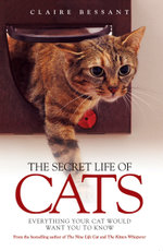 The Secret Life of Cats : Everything Your Cat Would Want You to Know - Claire Bessant