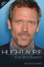 Hugh Laurie : The Biography - Anthony Bunko