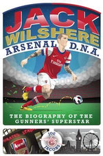 Jack Wilshere - Arsenal DNA : The Biography - Joe Jacobs