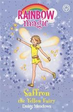 Saffron the Yellow Fairy : The Rainbow Fairies : The Rainbow Magic Series : Book 3 - Daisy Meadows