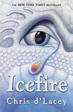 Icefire : The Last Dragon Chronicles : Book 2 - Chris D'Lacey
