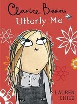 Utterly Me, Clarice Bean : Clarice Bean Series : Book 1 - Lauren Child