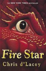 Fire Star : The Last Dragon Chronicles : Book 3 - Chris d'Lacey