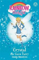 Crystal the Snow Fairy : The Weather Fairies  : The Rainbow Magic Series : Book 8 - Daisy Meadows