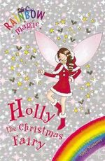 Holly The Christmas Fairy : The Rainbow Magic Series : The Holiday Fairies : Book 1 - Daisy Meadows