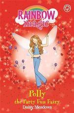 Polly the Party Fun Fairy : The Party Fairies : The Rainbow Magic Series : Book 19 - Daisy Meadows
