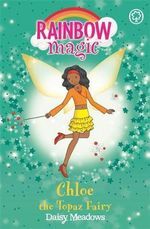 Chloe the Topaz Fairy : The Jewel Fairies : The Rainbow Magic Series : Book 25 - Daisy Meadows