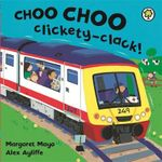 Choo Choo Clickety-clack! : Awesome Engines - Margaret Mayo