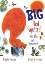The Big Red Squirrel and the Little Rhinoceros - Mischa Damjan
