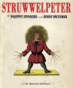 Struwwelpeter : Pretty Stories And Funny Pictures :  Pretty Stories And Funny Pictures - Heinrich Hoffmann