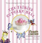 The Fairies Cupcake Ball : Flossie Crums : A Baking Adventure - Helen Nathan