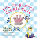 Flossie Crums and the Enchanted Cookie Tree : A Flossie Crums Baking Adventure - Helen Nathan