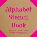 Alphabet Stencil Book : Letters & Numbers for All Craft & Design Projects