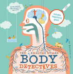 The Amazing Human Body Detectives : Amazing Facts, Myths and Quirks of the Human Body - Maggie Li