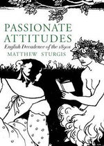 Passionate Attitudes : The English Decadence of the 1890s - Matthew Sturgis