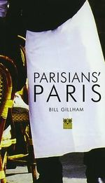 Parisians' Paris - Bill Gillham