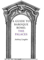 A Guide to Baroque Rome : the Palaces - Anthony Langdon