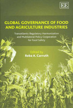 Global Governance of Food and Agriculture Industries : Transatlantic Regulatory Harmonization and Multilateral Policy Cooperation for Food Safety - Carruth