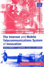 The Internet and Mobile Telecommunications System of Innovation : Developments in Equipment, Access and Content : Leveraging IPRs in the Communications Industry - Charles Edquist