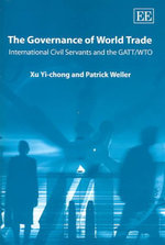 The Governance of World Trade : International Civil Servants and GATT/WTO - Patrick Weller