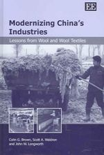 Modernizing China's Industries : Lessons from Wool and Wool Textiles - Colin G. Brown