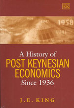 A History of Post Keynesian Economics since 1936 : Awarded Choice Outstanding Academic Title For 2002 Ser. - John E. King