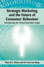 Strategic Marketing and the Future of Consumer Behaviour : Introducing the Virtual Guardian Angel - Theo B.C. Poiesz