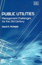 Public Utilities : Management Challenges for the 21st Century : Strategy at Northeast Utilities in the 1990s - David E. McNabb