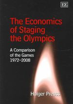 Economics of Staging the Olympics : A Comparison of the Games 1972-2008 : Through an Anthropological Lens - Holger Preuss