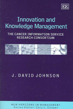 Innovation and Knowledge Management : The Cancer Information Service Research Consortium : New Horizons in Management Series - J. David Johnson