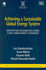 Achieving a Sustainable Global Energy System : Identifying Possibilities Using Long-Term Energy Scenarios - Leo Schrattenholzer