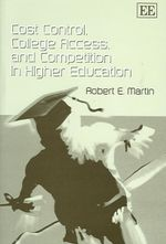 Cost Control, College Access, and Competition in Higher Education - Robert E. Martin